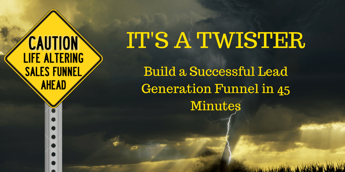 It's a Twister- The 45 Minute Sales Funnel